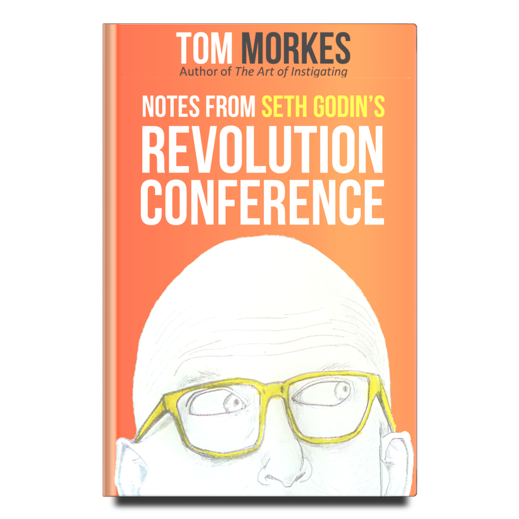 Notes From Seth Godin's Revolution Conference by Tom Morkes