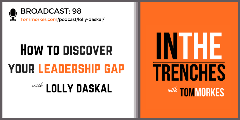 Lolly Daskal In The Trenches Podcast Tom Morkes