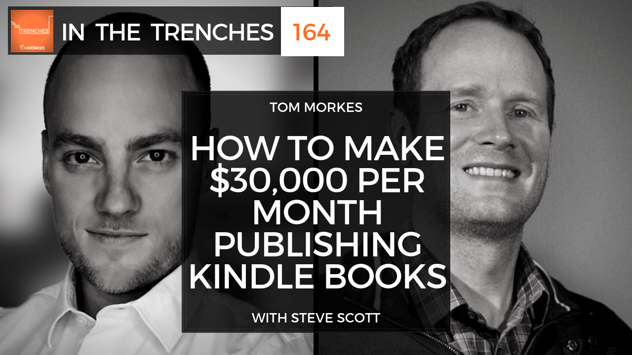 "Steve Scott sits down with Tom Morkes to discuss how he makes $30,000 per month publishing on Kindle on this episode of ""In The Trenches."""